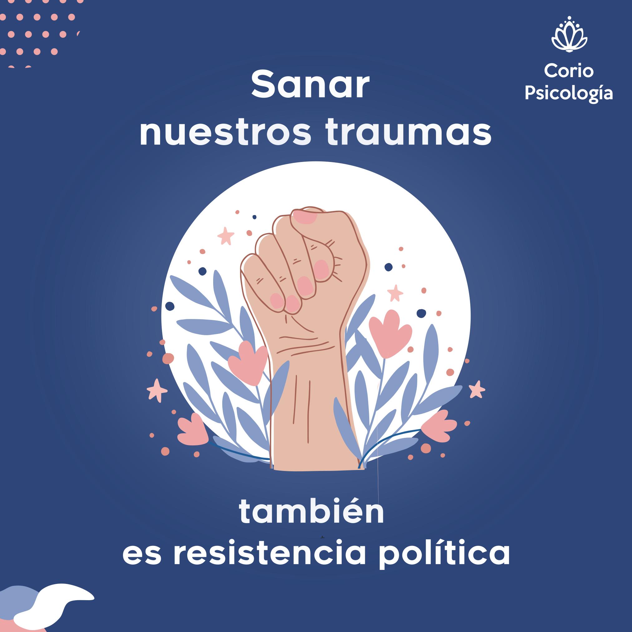 Sanar traumas es resistencia política